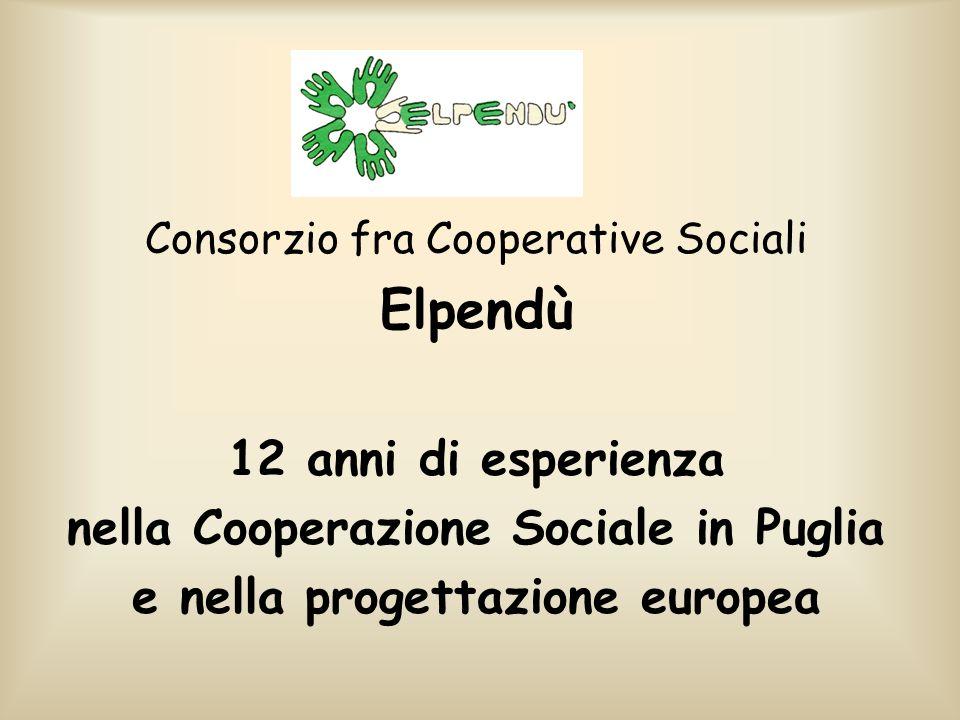 Consorzio fra Cooperative Sociali Elpendù 12 anni di esperienza nella Cooperazione Sociale in Puglia e nella progettazione europea