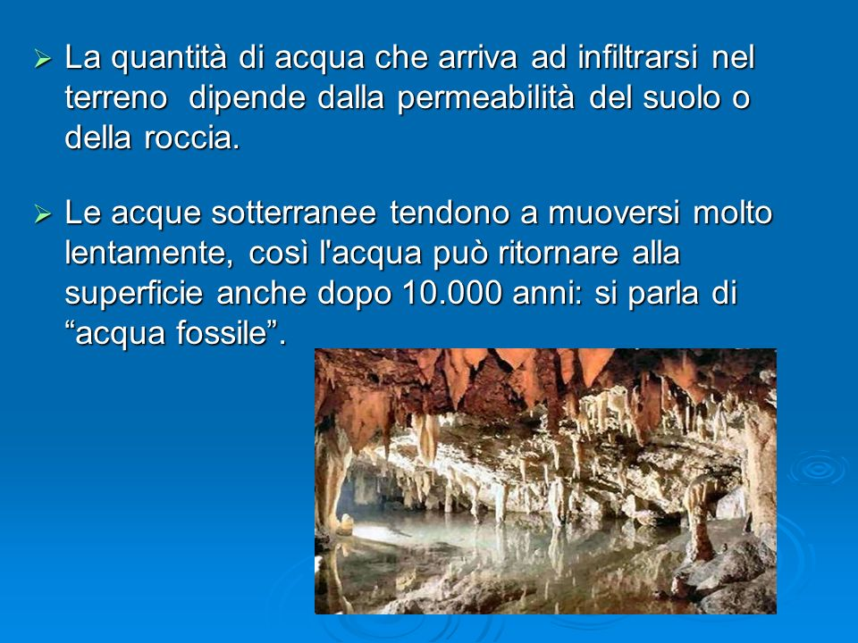 La quantità di acqua che arriva ad infiltrarsi nel terreno dipende dalla permeabilità del suolo o della roccia. La quantità di acqua che arriva ad inf
