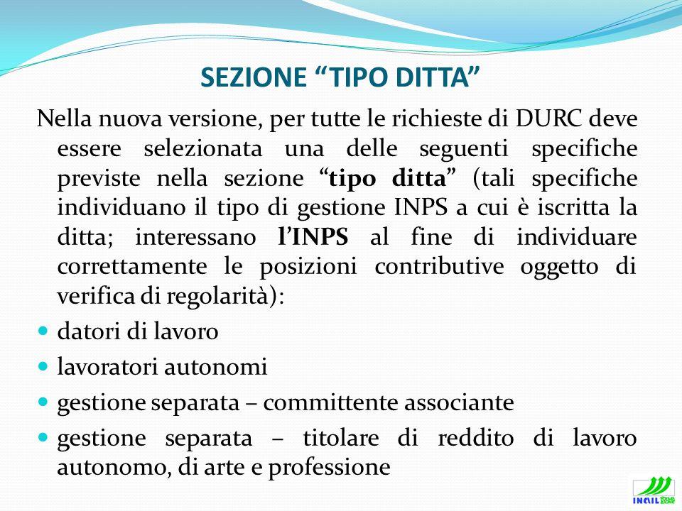 SEZIONE TIPO DITTA Nella nuova versione, per tutte le richieste di DURC deve essere selezionata una delle seguenti specifiche previste nella sezione t