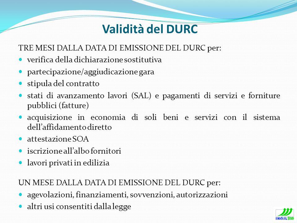 Validità del DURC TRE MESI DALLA DATA DI EMISSIONE DEL DURC per: verifica della dichiarazione sostitutiva partecipazione/aggiudicazione gara stipula d
