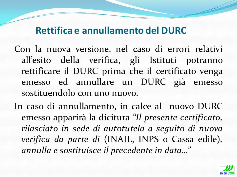 Rettifica e annullamento del DURC Con la nuova versione, nel caso di errori relativi allesito della verifica, gli Istituti potranno rettificare il DUR