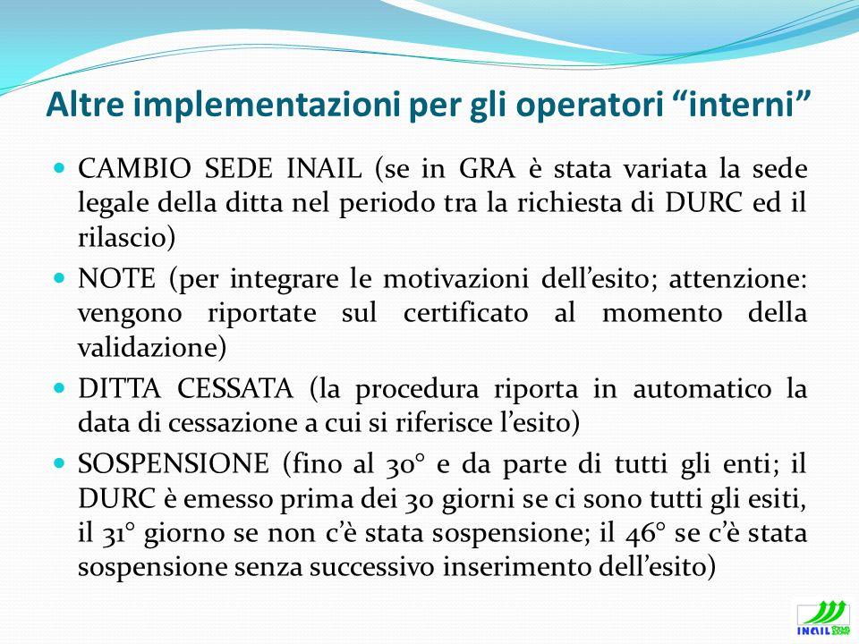 Altre implementazioni per gli operatori interni CAMBIO SEDE INAIL (se in GRA è stata variata la sede legale della ditta nel periodo tra la richiesta d
