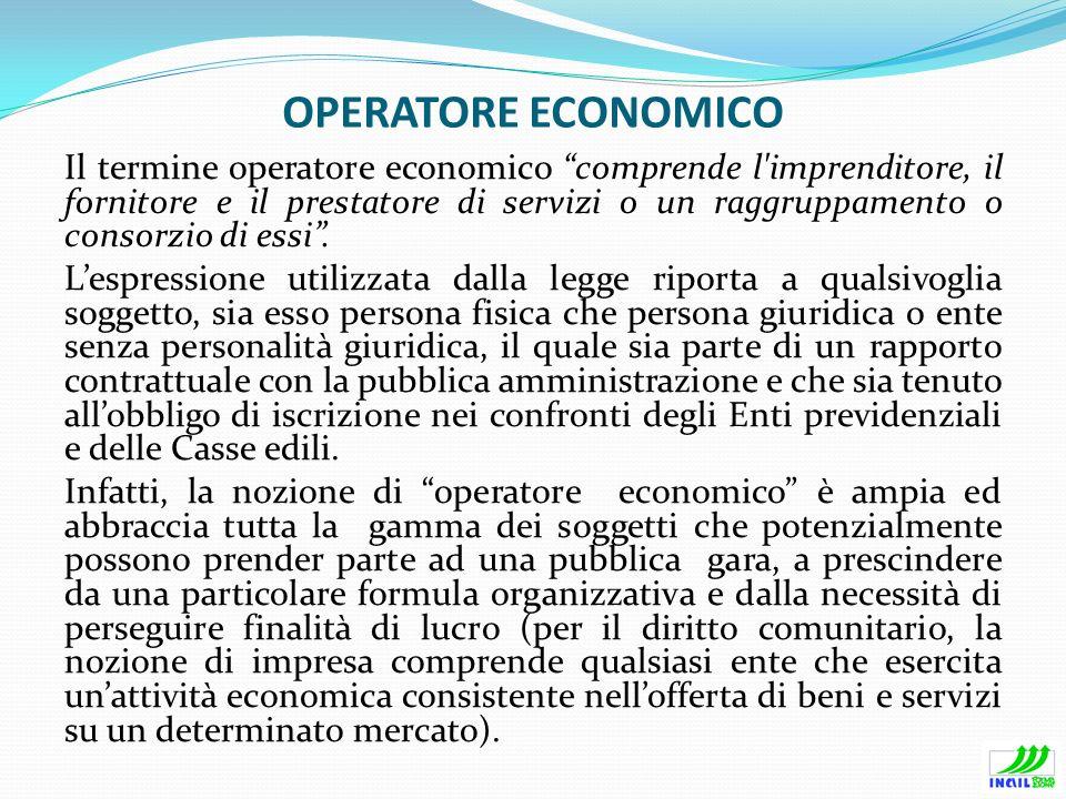 OPERATORE ECONOMICO Il termine operatore economico comprende l'imprenditore, il fornitore e il prestatore di servizi o un raggruppamento o consorzio d