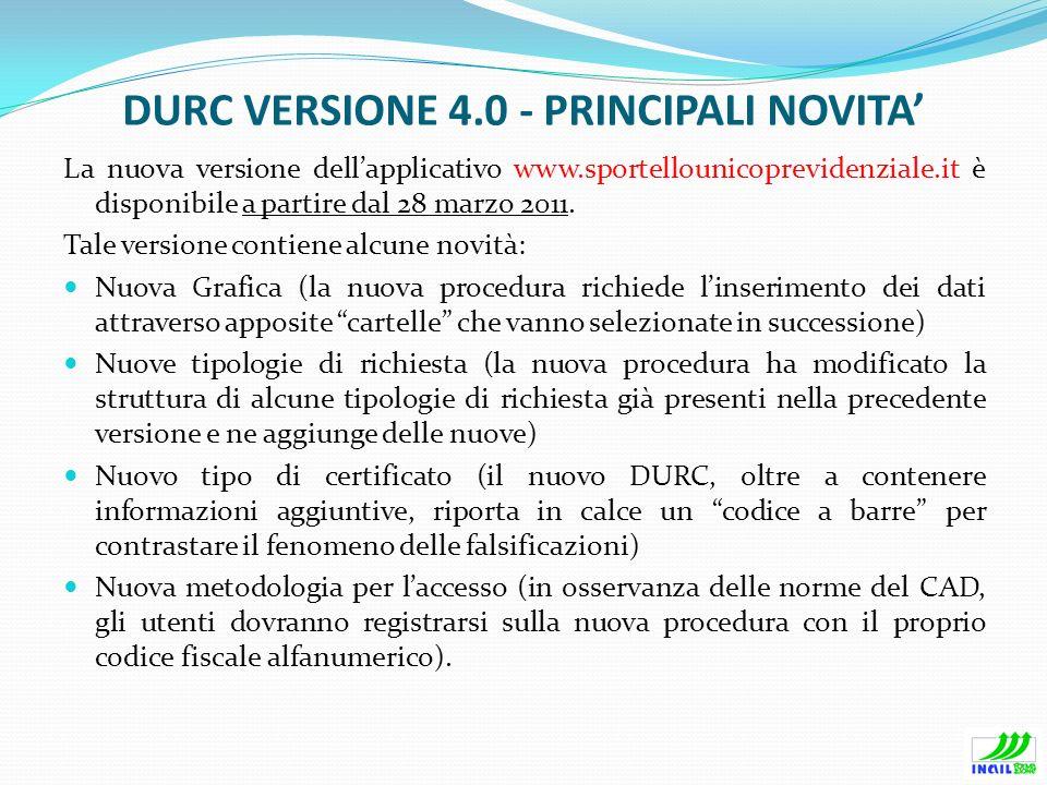 DURC VERSIONE 4.0 - PRINCIPALI NOVITA La nuova versione dellapplicativo www.sportellounicoprevidenziale.it è disponibile a partire dal 28 marzo 2011.