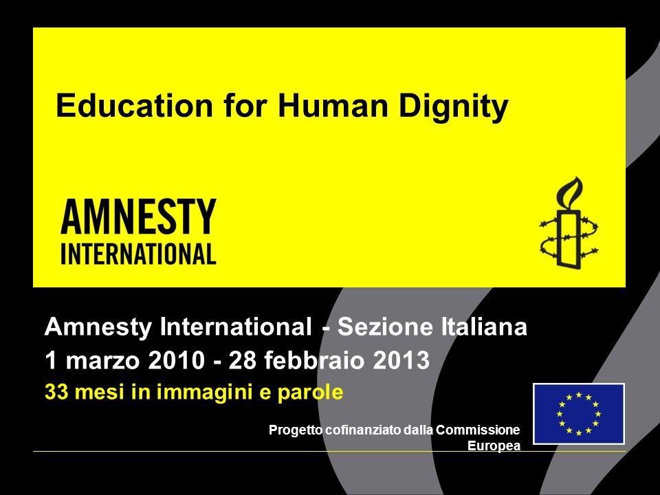 Education for Human Dignity Amnesty International - Sezione Italiana 1 marzo 2010 - 28 febbraio 2013 33 mesi in immagini e parole Progetto cofinanziat