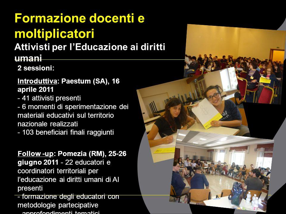 Formazione docenti e moltiplicatori Attivisti per lEducazione ai diritti umani 2 sessioni: Introduttiva: Paestum (SA), 16 aprile 2011 - 41 attivisti p