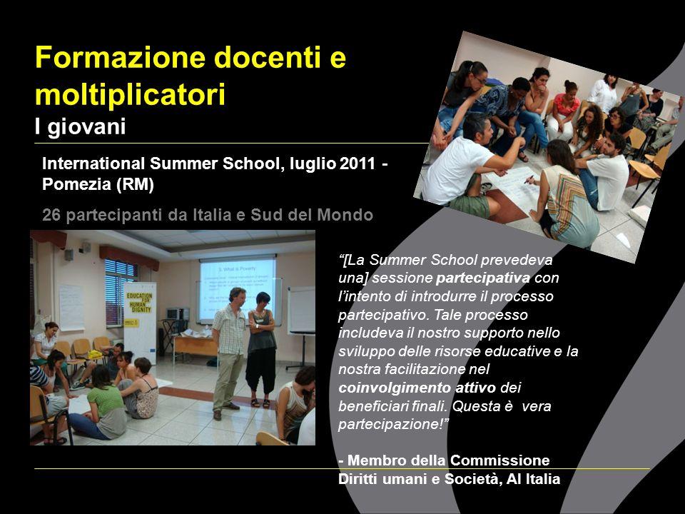 Formazione docenti e moltiplicatori I giovani International Summer School, luglio 2011 - Pomezia (RM) 26 partecipanti da Italia e Sud del Mondo [La Su