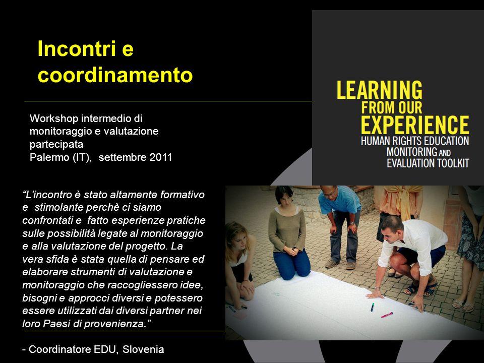 Incontri e coordinamento Workshop intermedio di monitoraggio e valutazione partecipata Palermo (IT), settembre 2011 Lincontro è stato altamente format