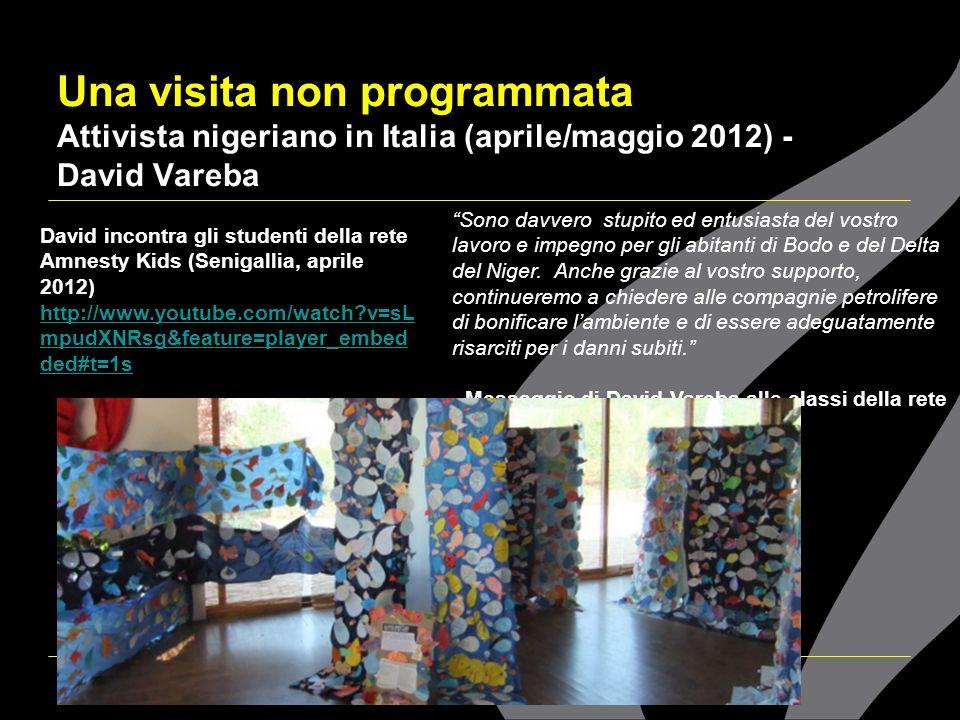 Una visita non programmata Attivista nigeriano in Italia (aprile/maggio 2012) - David Vareba Sono davvero stupito ed entusiasta del vostro lavoro e im