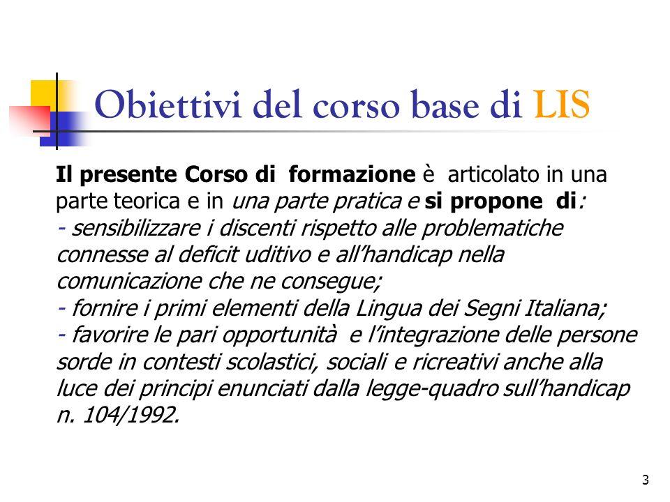 3 Obiettivi del corso base di LIS Il presente Corso di formazione è articolato in una parte teorica e in una parte pratica e si propone di: - sensibil