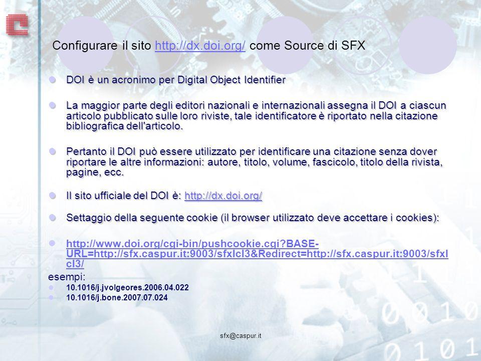 sfx@caspur.it Configurare il sito http://dx.doi.org/ come Source di SFXhttp://dx.doi.org/ DOI è un acronimo per Digital Object Identifier DOI è un acr