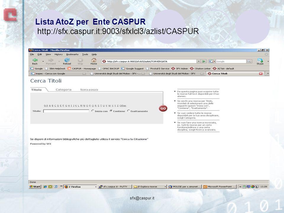 sfx@caspur.it Lista AtoZ per Ente CASPUR http://sfx.caspur.it:9003/sfxlcl3/azlist/CASPUR