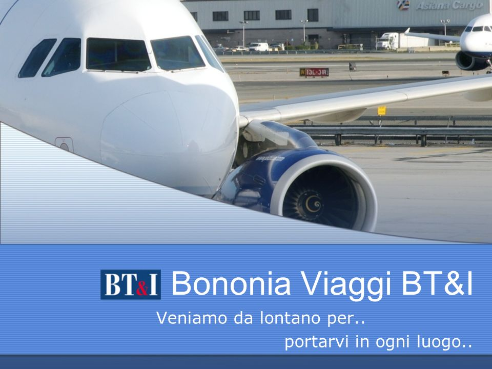 Bononia Viaggi BT&I Veniamo da lontano per.. portarvi in ogni luogo..