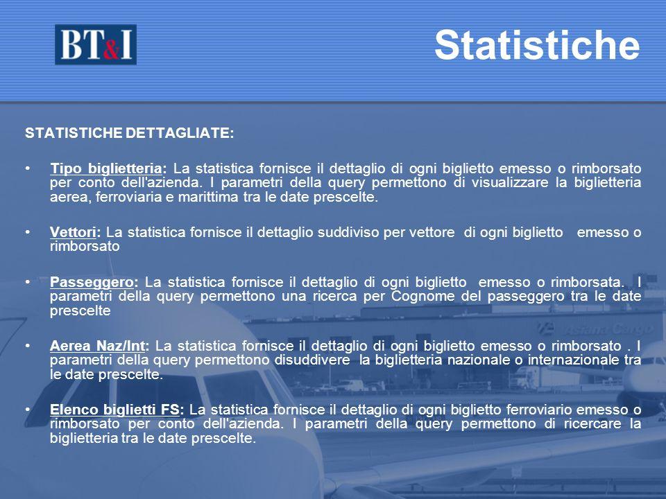 STATISTICHE DETTAGLIATE: Tipo biglietteria: La statistica fornisce il dettaglio di ogni biglietto emesso o rimborsato per conto dell azienda.