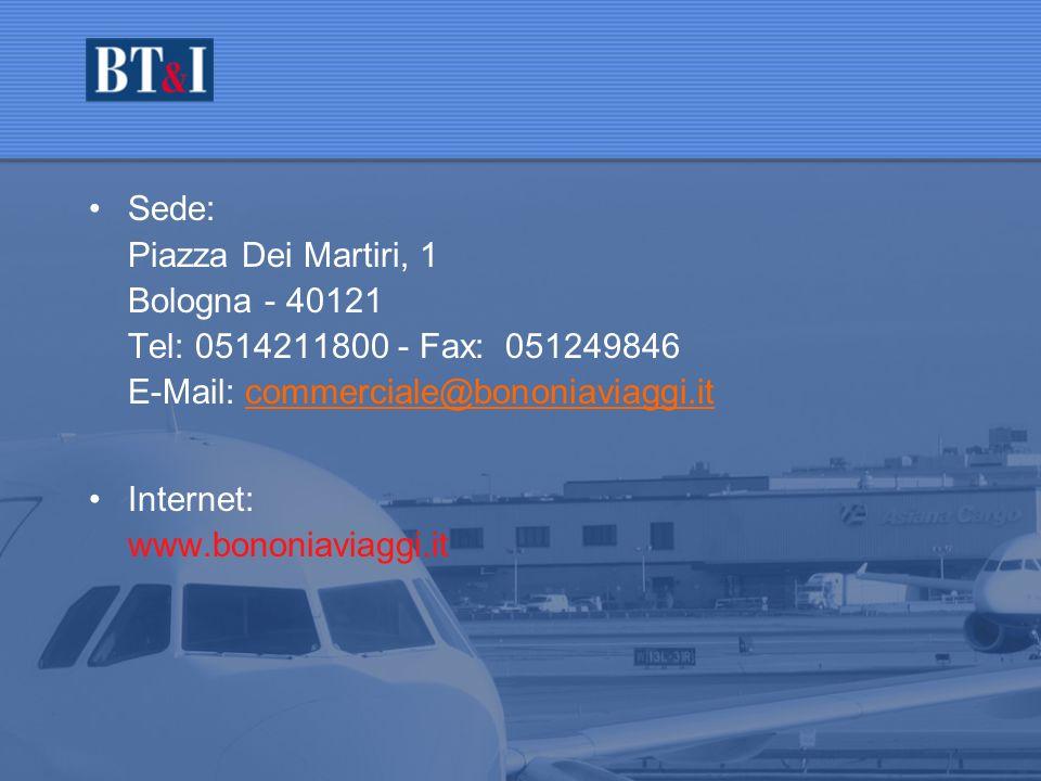 Sede: Piazza Dei Martiri, 1 Bologna - 40121 Tel: 0514211800 - Fax:051249846 E-Mail: commerciale@bononiaviaggi.itcommerciale@bononiaviaggi.it Internet: www.bononiaviaggi.it Contatti