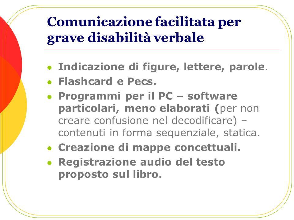 Comunicazione facilitata per grave disabilità verbale Indicazione di figure, lettere, parole. Flashcard e Pecs. Programmi per il PC – software partico