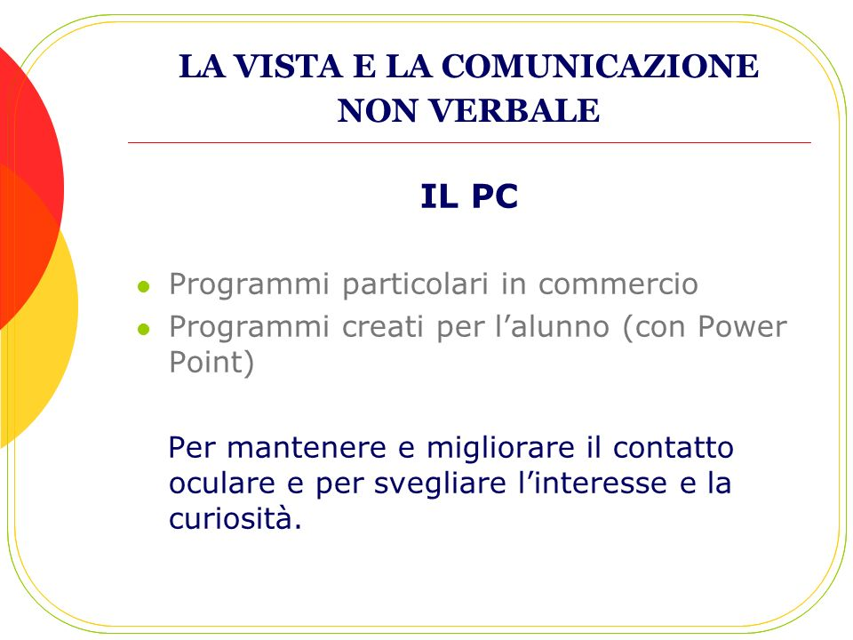LA VISTA E LA COMUNICAZIONE NON VERBALE IL PC Programmi particolari in commercio Programmi creati per lalunno (con Power Point) Per mantenere e miglio