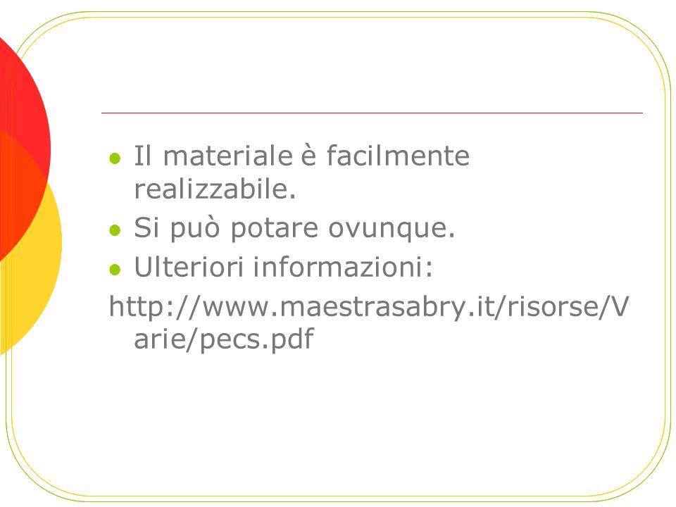 Il materiale è facilmente realizzabile. Si può potare ovunque. Ulteriori informazioni: http://www.maestrasabry.it/risorse/V arie/pecs.pdf