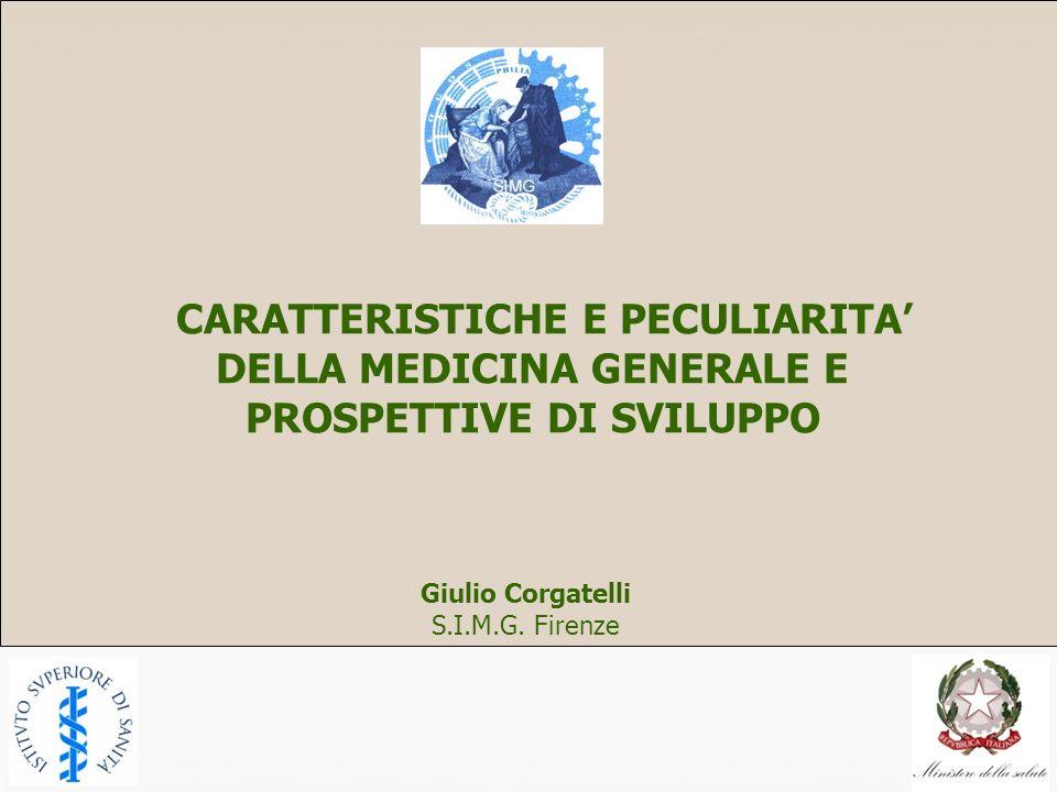 CARATTERISTICHE E PECULIARITA DELLA MEDICINA GENERALE E PROSPETTIVE DI SVILUPPO Giulio Corgatelli S.I.M.G. Firenze
