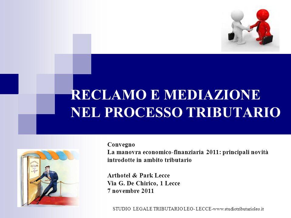 RECLAMO E MEDIAZIONE NEL PROCESSO TRIBUTARIO STUDIO LEGALE TRIBUTARIO LEO- LECCE-www.studiotributarioleo.it Convegno La manovra economico-finanziaria
