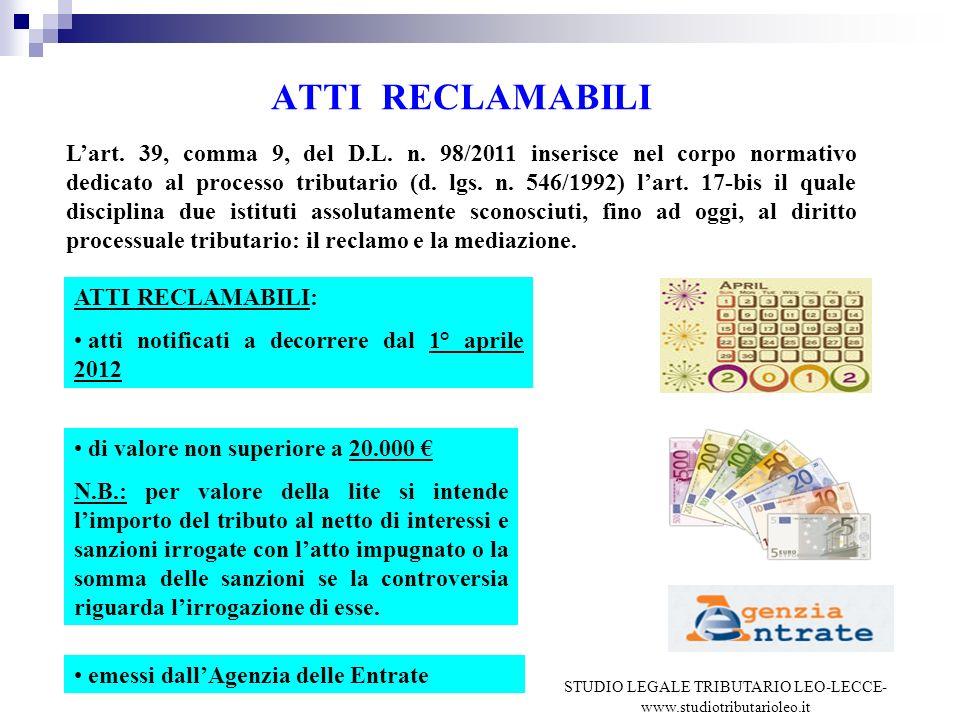 ATTI RECLAMABILI Lart. 39, comma 9, del D.L. n. 98/2011 inserisce nel corpo normativo dedicato al processo tributario (d. lgs. n. 546/1992) lart. 17-b