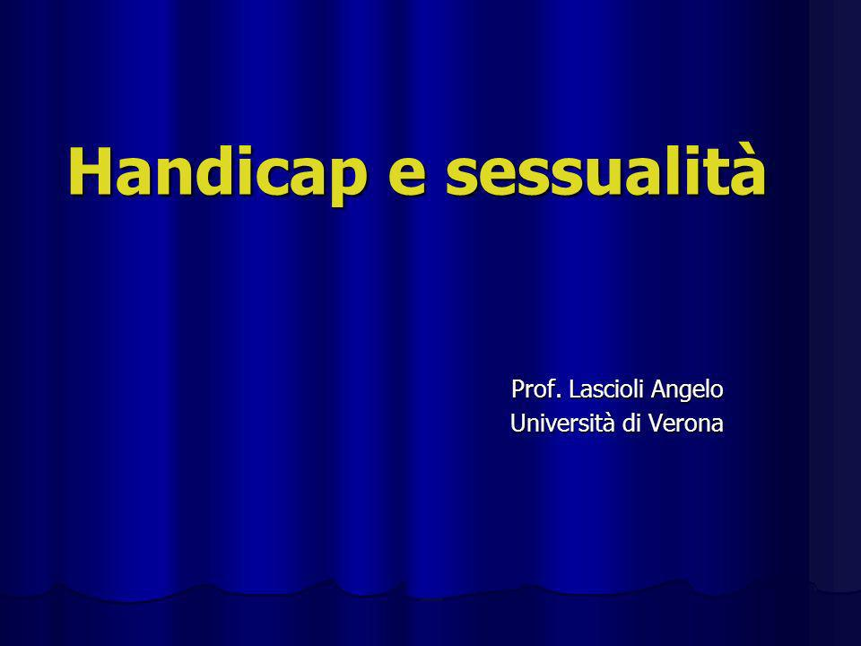 Handicap e sessualità Prof. Lascioli Angelo Università di Verona