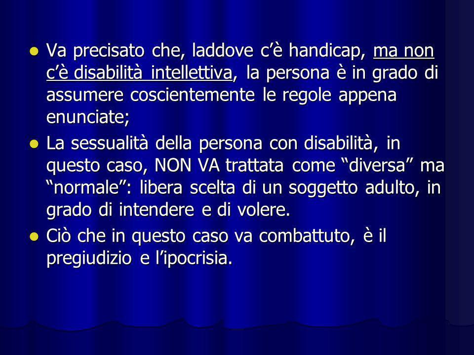 Va precisato che, laddove cè handicap, ma non cè disabilità intellettiva, la persona è in grado di assumere coscientemente le regole appena enunciate;