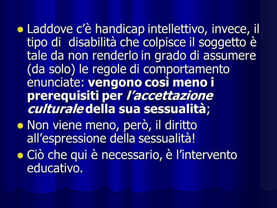 Laddove cè handicap intellettivo, invece, il tipo di disabilità che colpisce il soggetto è tale da non renderlo in grado di assumere (da solo) le rego