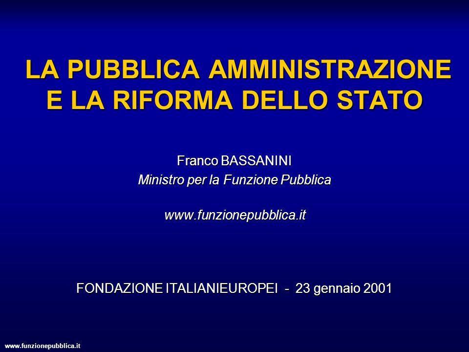 www.funzionepubblica.it LA PUBBLICA AMMINISTRAZIONE E LA RIFORMA DELLO STATO LA PUBBLICA AMMINISTRAZIONE E LA RIFORMA DELLO STATO Franco BASSANINI Min