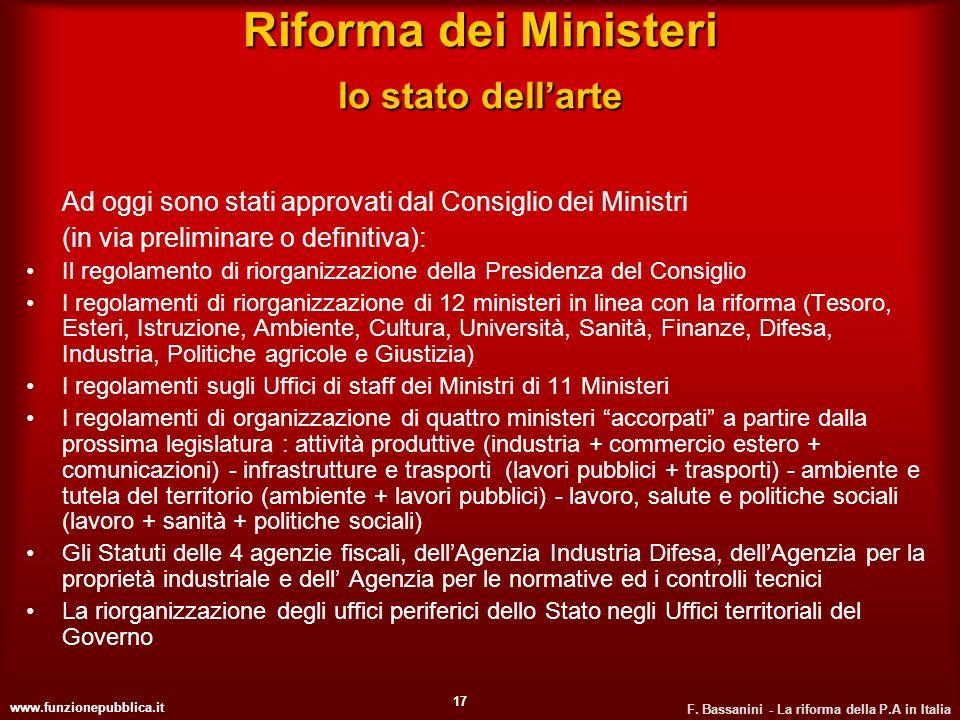www.funzionepubblica.it F. Bassanini - La riforma della P.A in Italia 17 Riforma dei Ministeri lo stato dellarte Ad oggi sono stati approvati dal Cons