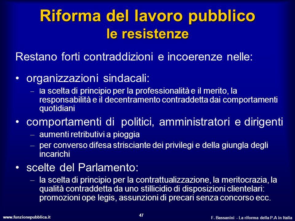 www.funzionepubblica.it F. Bassanini - La riforma della P.A in Italia 47 Riforma del lavoro pubblico le resistenze Restano forti contraddizioni e inco
