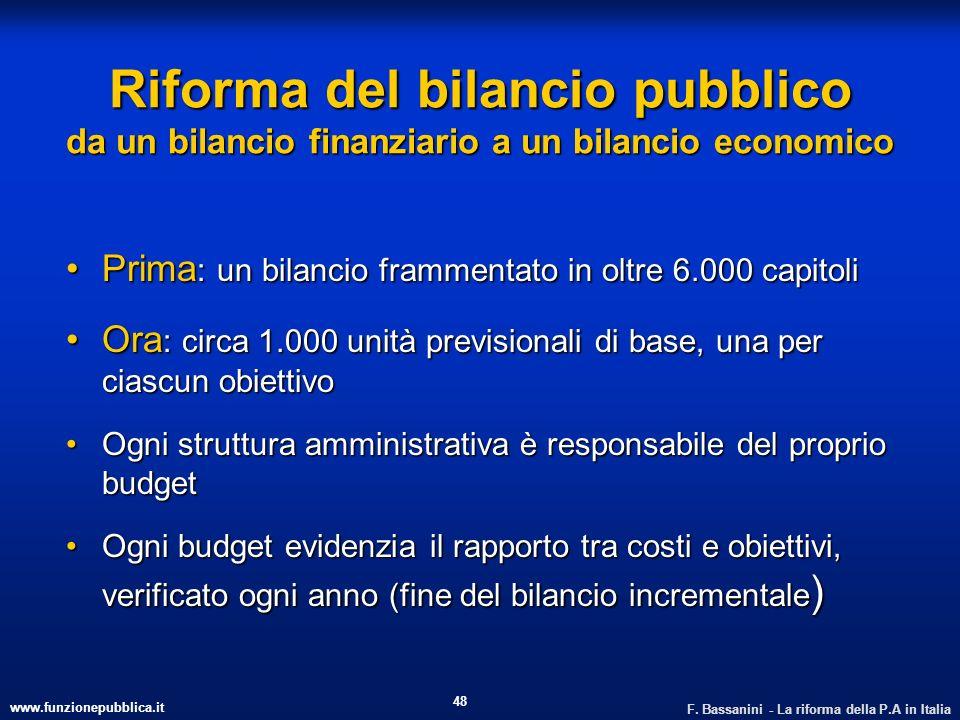 www.funzionepubblica.it F. Bassanini - La riforma della P.A in Italia 48 Riforma del bilancio pubblico da un bilancio finanziario a un bilancio econom