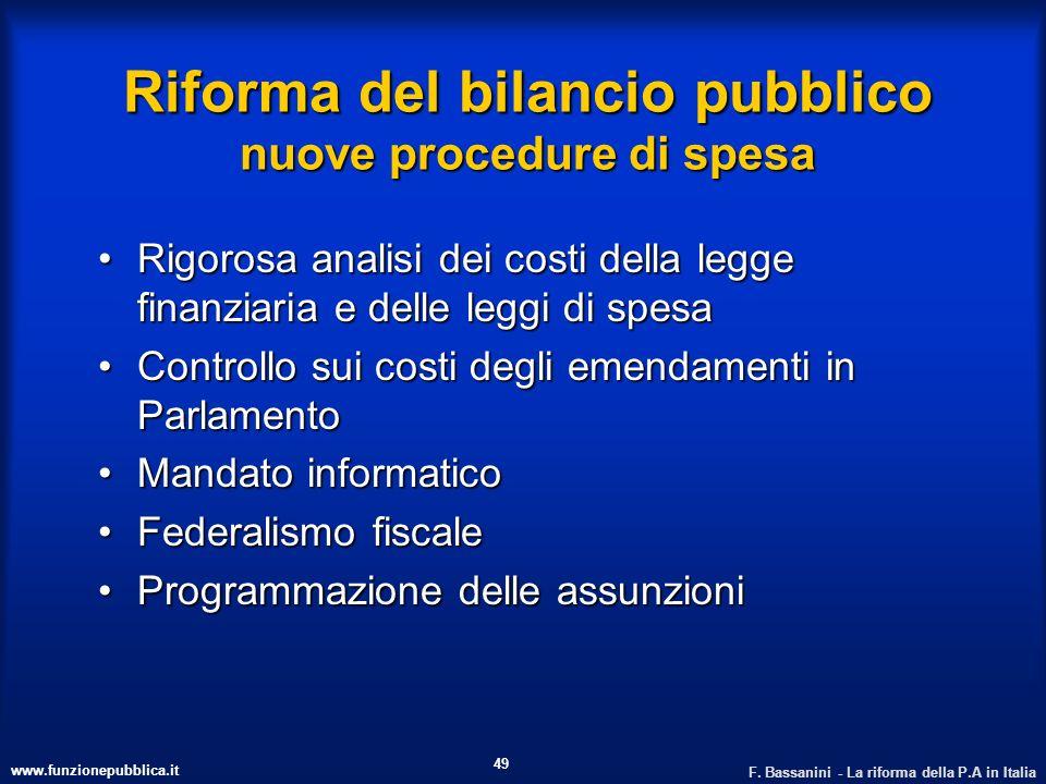www.funzionepubblica.it F. Bassanini - La riforma della P.A in Italia 49 Riforma del bilancio pubblico nuove procedure di spesa Rigorosa analisi dei c