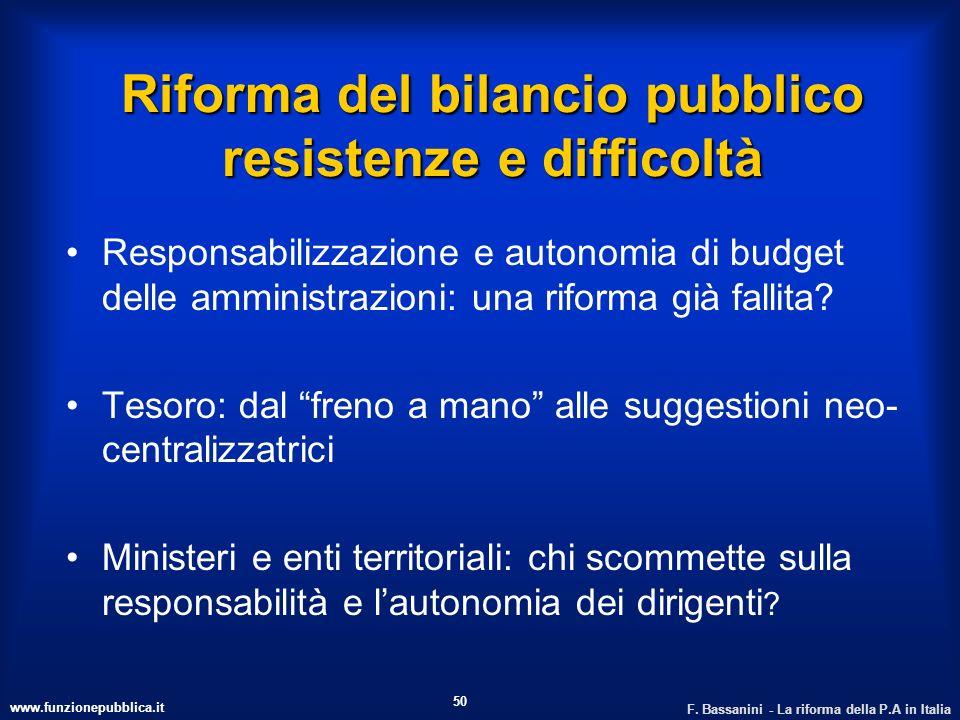 www.funzionepubblica.it F. Bassanini - La riforma della P.A in Italia 50 Riforma del bilancio pubblico resistenze e difficoltà Responsabilizzazione e