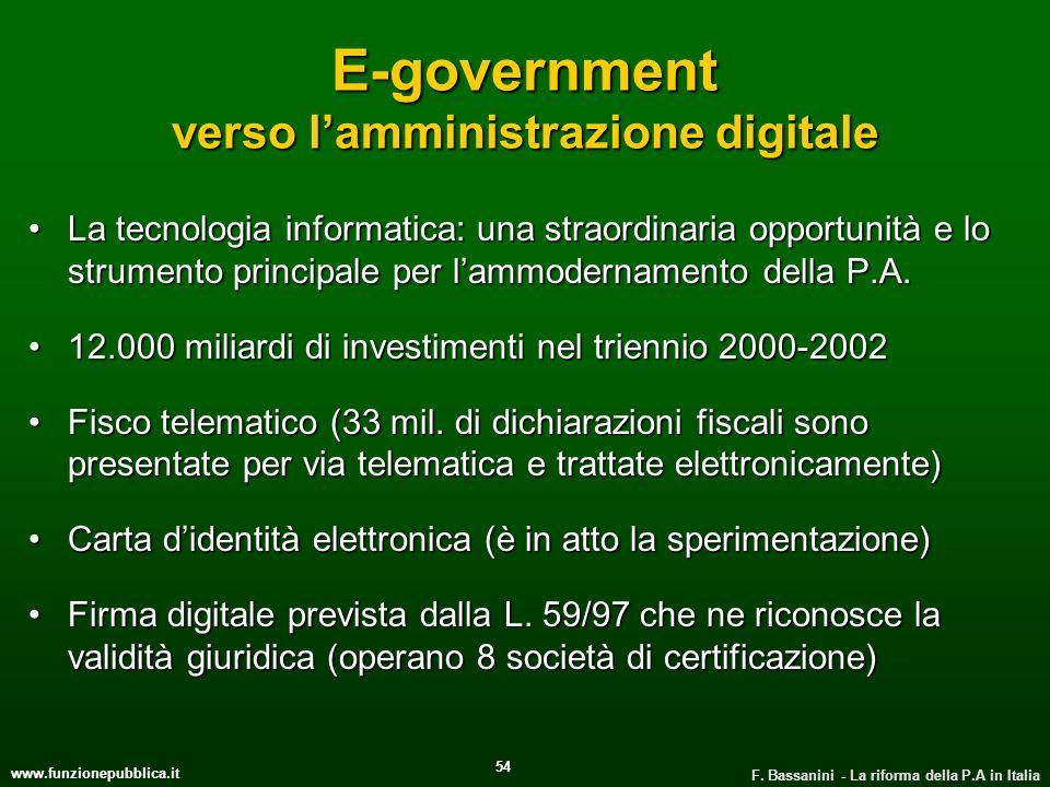 www.funzionepubblica.it F. Bassanini - La riforma della P.A in Italia 54 E-government verso lamministrazione digitale La tecnologia informatica: una s