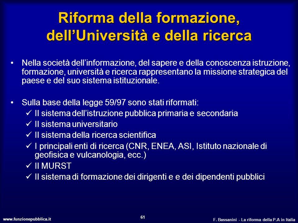 www.funzionepubblica.it F. Bassanini - La riforma della P.A in Italia 61 Riforma della formazione, dellUniversità e della ricerca Nella società dellin