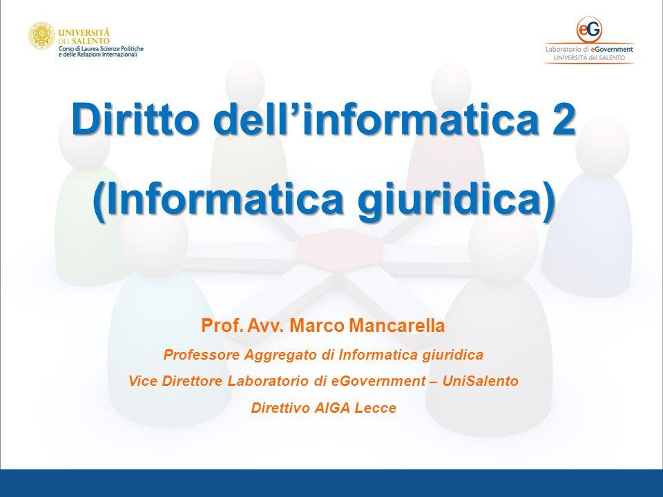 Diritto dellinformatica 2 (Informatica giuridica) Prof. Avv. Marco Mancarella Professore Aggregato di Informatica giuridica Vice Direttore Laboratorio