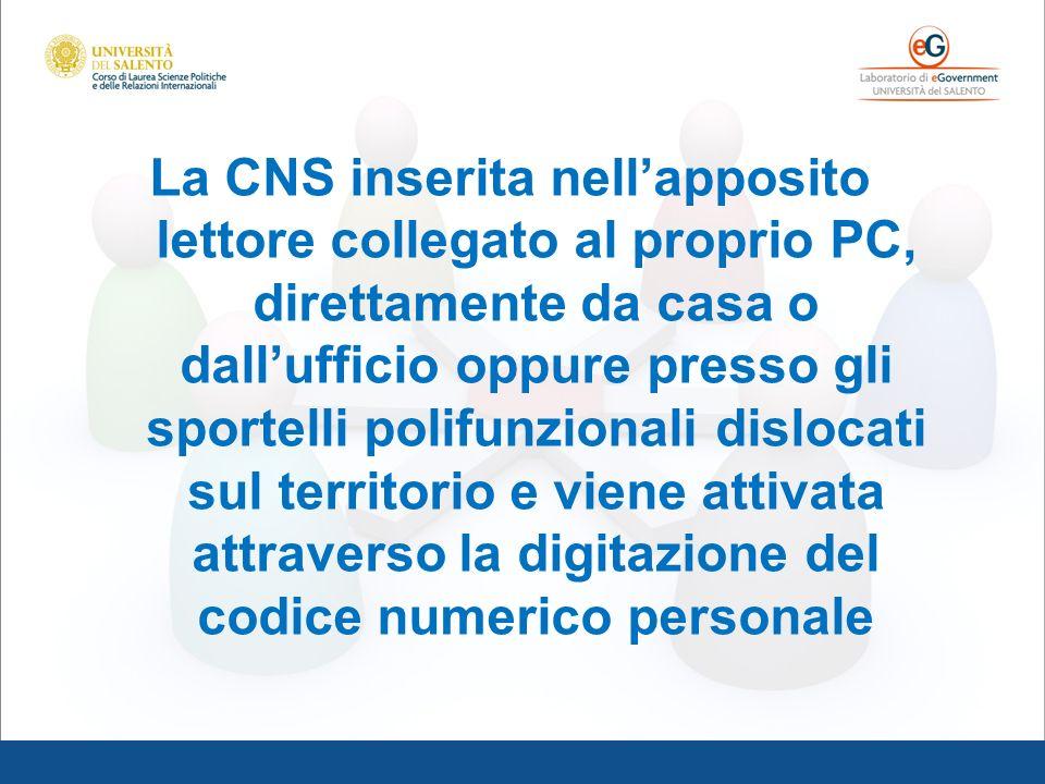 La CNS inserita nellapposito lettore collegato al proprio PC, direttamente da casa o dallufficio oppure presso gli sportelli polifunzionali dislocati