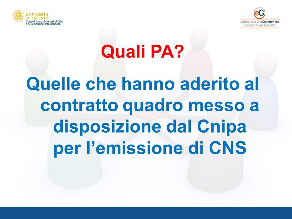 Quali PA? Quelle che hanno aderito al contratto quadro messo a disposizione dal Cnipa per lemissione di CNS