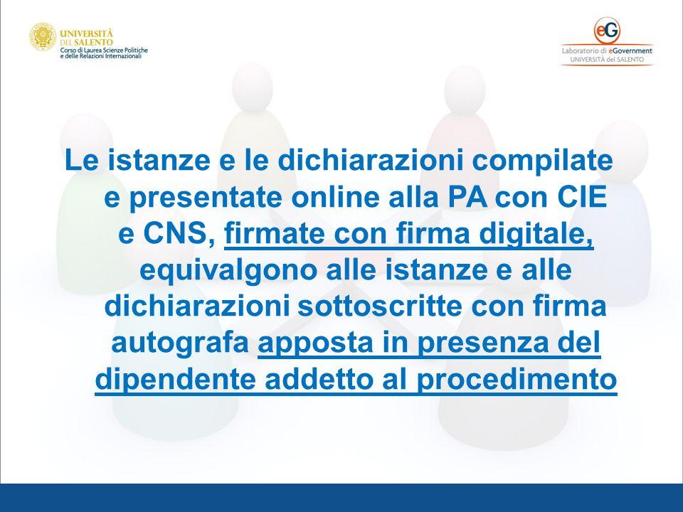 Le istanze e le dichiarazioni compilate e presentate online alla PA con CIE e CNS, firmate con firma digitale, equivalgono alle istanze e alle dichiar