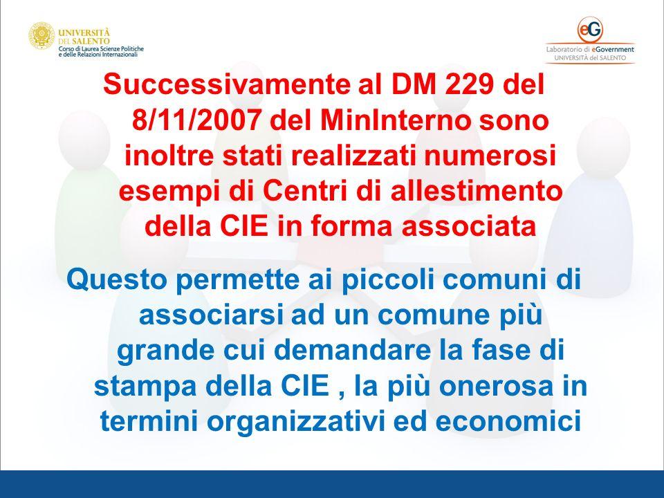 Successivamente al DM 229 del 8/11/2007 del MinInterno sono inoltre stati realizzati numerosi esempi di Centri di allestimento della CIE in forma asso