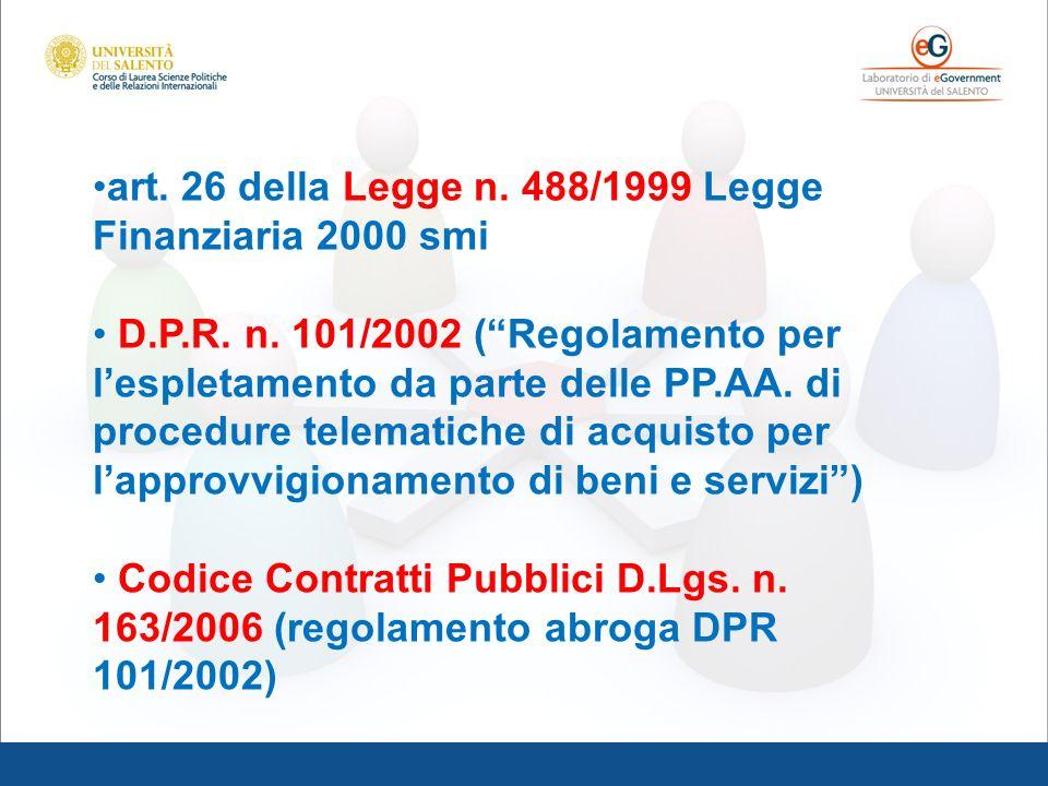 art. 26 della Legge n. 488/1999 Legge Finanziaria 2000 smi D.P.R. n. 101/2002 (Regolamento per lespletamento da parte delle PP.AA. di procedure telema