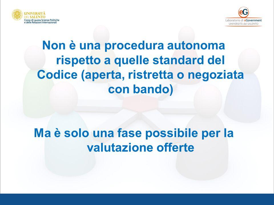 Non è una procedura autonoma rispetto a quelle standard del Codice (aperta, ristretta o negoziata con bando) Ma è solo una fase possibile per la valut