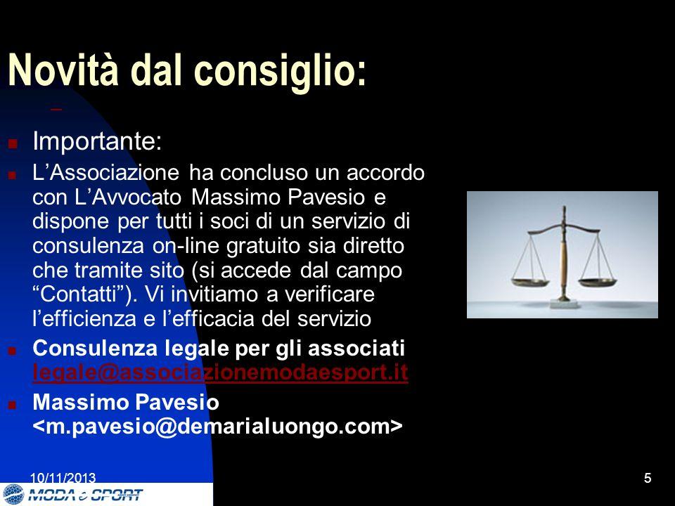 10/11/20135 Novità dal consiglio: Importante: LAssociazione ha concluso un accordo con LAvvocato Massimo Pavesio e dispone per tutti i soci di un servizio di consulenza on-line gratuito sia diretto che tramite sito (si accede dal campo Contatti).
