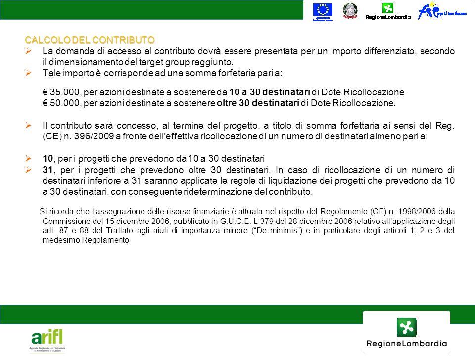 CALCOLO DEL CONTRIBUTO La domanda di accesso al contributo dovrà essere presentata per un importo differenziato, secondo il dimensionamento del target group raggiunto.