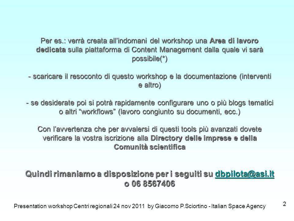 Presentation workshop Centri regionali 24 nov 2011 by Giacomo P.Sciortino - Italian Space Agency 2 Per es.: verrà creata allindomani del workshop una