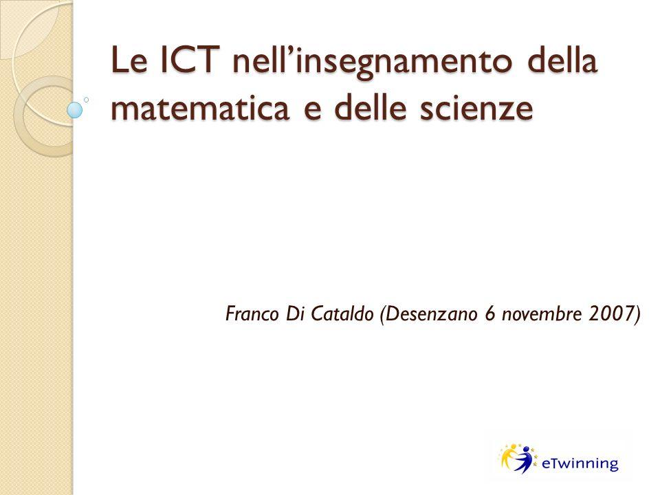 Le ICT nellinsegnamento della matematica e delle scienze Franco Di Cataldo (Desenzano 6 novembre 2007)