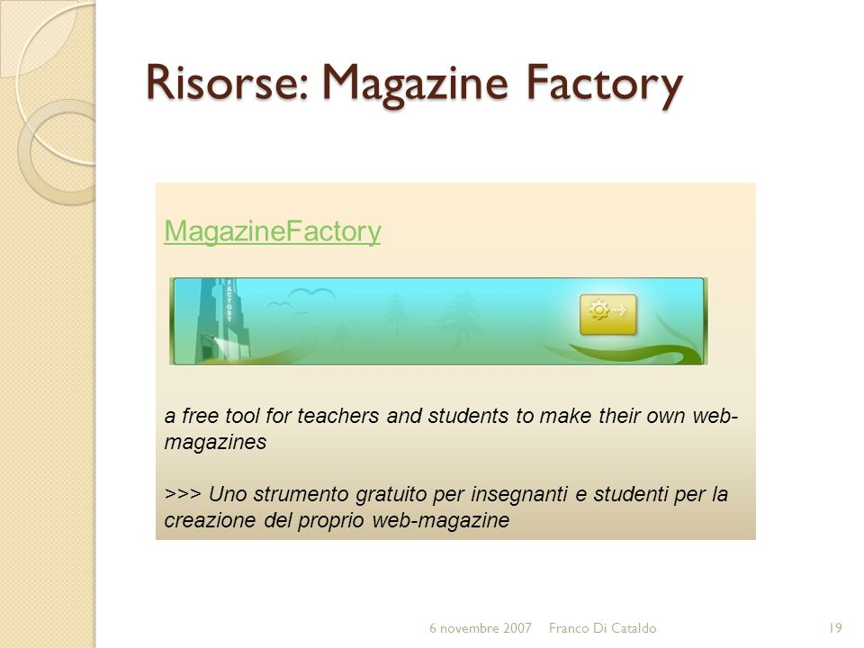 Risorse: Magazine Factory MagazineFactory a free tool for teachers and students to make their own web- magazines >>> Uno strumento gratuito per insegn