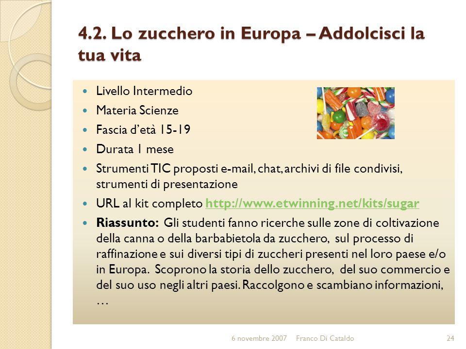 4.2. Lo zucchero in Europa – Addolcisci la tua vita Livello Intermedio Materia Scienze Fascia detà 15-19 Durata 1 mese Strumenti TIC proposti e-mail,