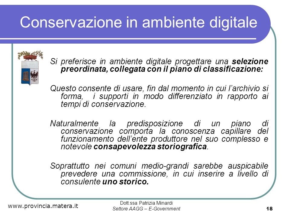 www.provincia.matera.it Dott.ssa Patrizia Minardi Settore AAGG – E-Government 18 Conservazione in ambiente digitale Si preferisce in ambiente digitale